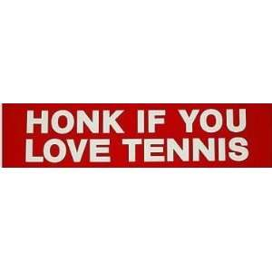 Honk If You Love Tennis Novelty Bumper Sticker Everything