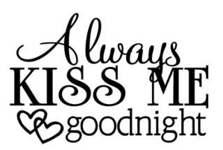 ALWAYS KISS ME GOODNIGHT ~ Wall Quote Art Vinyl Sticker Removable