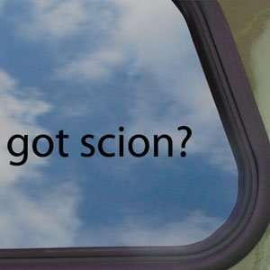 Got Scion? Black Decal Truck Bumper Window Vinyl Sticker